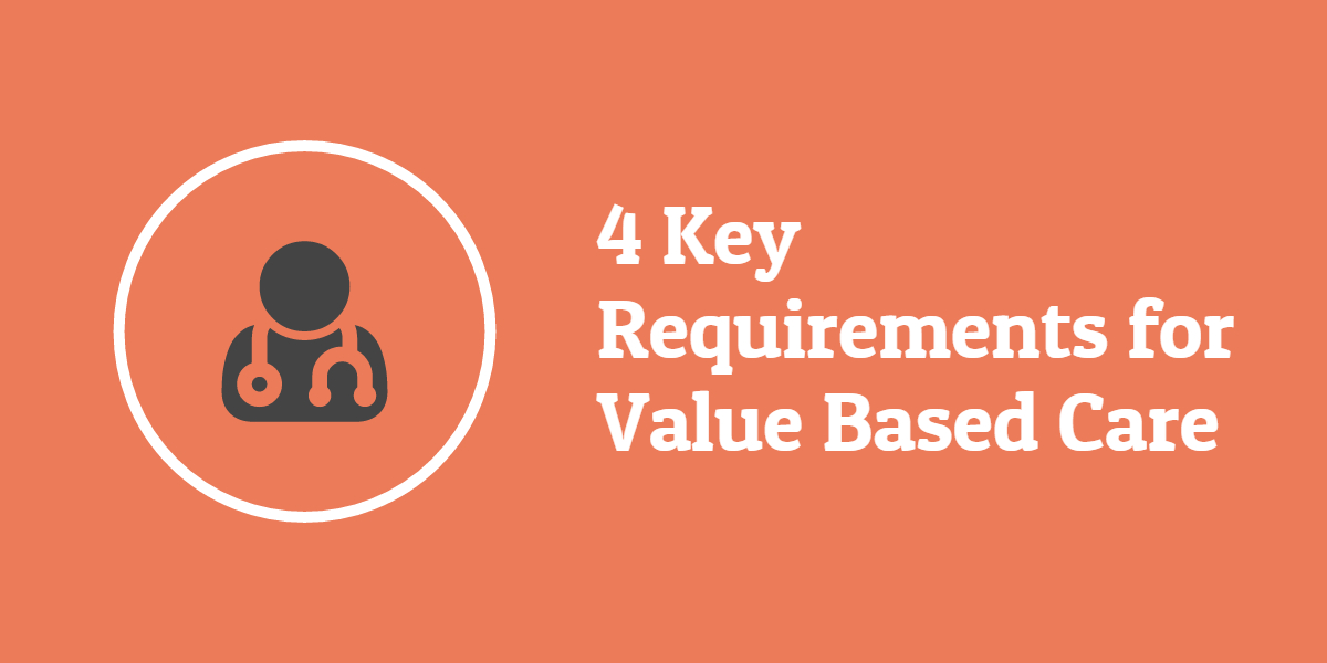4 Requirements For Transitioning To Value Based Care